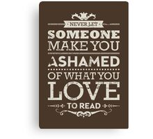 Never let someone make you ashamed of what you love to read. Canvas Print