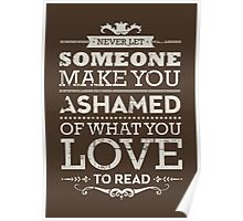 Never let someone make you ashamed of what you love to read. Poster
