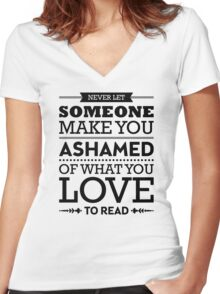 Never let someone make you ashamed of what you love to read. Women's Fitted V-Neck T-Shirt