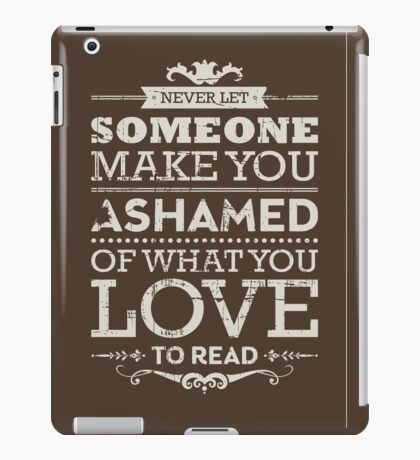 Never let someone make you ashamed of what you love to read. iPad Case/Skin