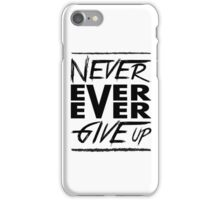 Never ever ever give up! iPhone Case/Skin