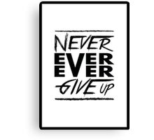 Never ever ever give up! Canvas Print