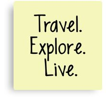 Travel. Explore. Live Canvas Print
