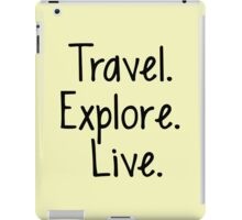 Travel. Explore. Live iPad Case/Skin