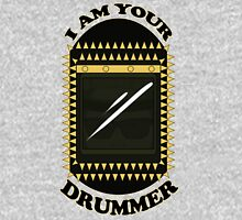 I am your DRUMMER Unisex T-Shirt