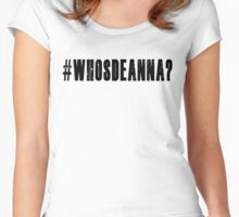 Who's Deanna? Women's Fitted Scoop T-Shirt