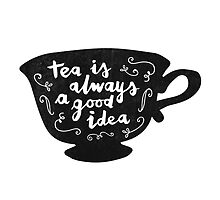 Tea Is Always A Good Idea by meandthemoon