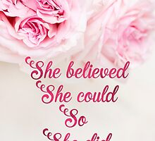 She believed she could so she did quote by Ilze Lucero
