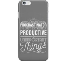 I'm not a procrastinator. I'm just extremely productive at unimportant things iPhone Case/Skin