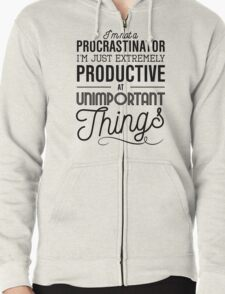 I'm not a procrastinator. I'm just extremely productive at unimportant things Zipped Hoodie