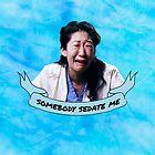 Somebody Sedate Me! by drmedusagrey