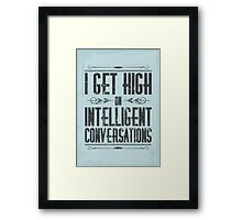 I get high on intelligent conversations Framed Print