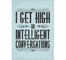 I get high on intelligent conversations Photographic Print