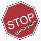 StopSnitchin' by MekNasty