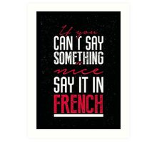 If you can't say something nice, say it in french. Art Print
