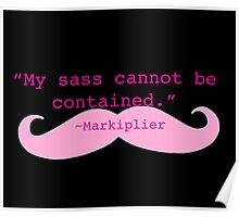 My sass cannot be contained - Markiplier Poster