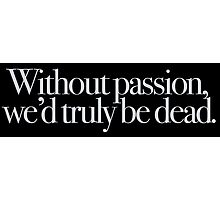 Buffy - Without passion we'd truly be dead Photographic Print