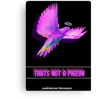 Thats Not  A Pigeon  Canvas Print