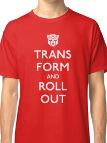Transform and Roll Out Classic T-Shirt