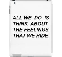 """""""All we do is think about the feelings that we hide"""" Drive by Halsey lyrics  iPad Case/Skin"""