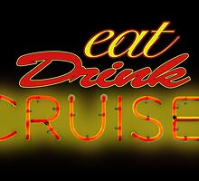 Eat, Drink, Cruise! by ChasSinklier