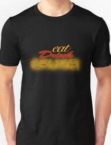 Eat, Drink, Cruise! T-Shirt