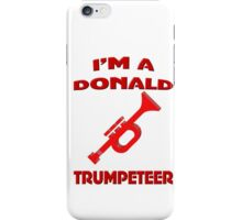 I'm A Donald Trumpeteer iPhone Case/Skin