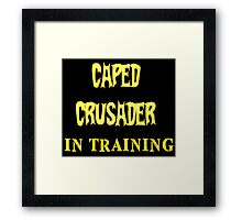Caped Crusader IN TRAINING Framed Print