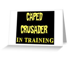 Caped Crusader IN TRAINING Greeting Card
