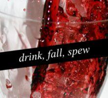 Drink, Fall, Spew Sticker
