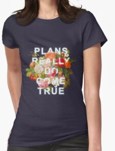 Plans Really Do Come True Womens Fitted T-Shirt