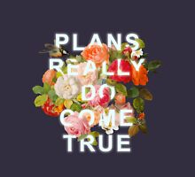Plans Really Do Come True Unisex T-Shirt