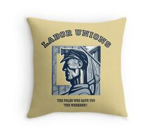"""LABOR UNIONS: The folks who gave you """"THE WEEKEND!"""" Throw Pillow"""