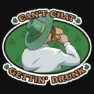 Can't Chat, Gettin' Drunk St. Patrick's Day Shirt by BeataViscera