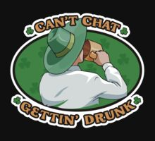 Can't Chat, Gettin' Drunk St. Patrick's Day Shirt by BeataViscera