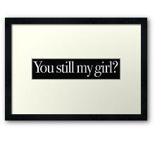 Buffy - You still my girl? Framed Print