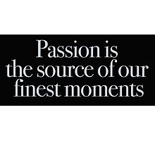 Buffy - Passion is the source of our finest moments Photographic Print