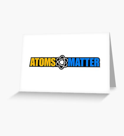 Atoms Matter Greeting Card