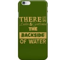 There It Is Ladies and Gentlemen The Backside of Water iPhone Case/Skin