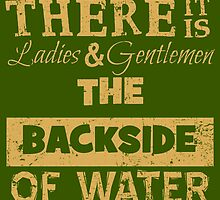 There It Is Ladies and Gentlemen The Backside of Water by AliceCorsairs