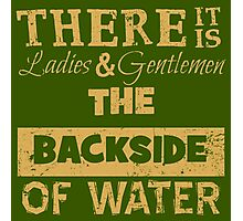 There It Is Ladies and Gentlemen The Backside of Water Photographic Print