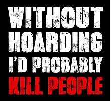 Without Hoarding I'd Probably Kill People Photographic Print