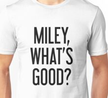 Miley, What's Good? Unisex T-Shirt