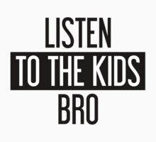 Listen to the Kids Bro by PaolaAzeneth
