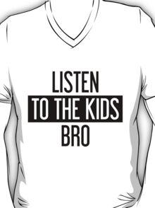 Listen to the Kids Bro T-Shirt
