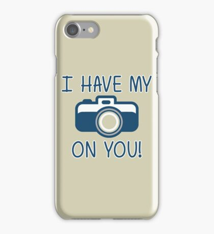 I Have My (Camera) On You! iPhone Case/Skin