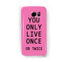 You Only Live Once or Twice Samsung Galaxy Case/Skin