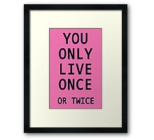 You Only Live Once or Twice Framed Print