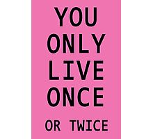 You Only Live Once or Twice Photographic Print