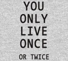 You Only Live Once or Twice by Greenbaby